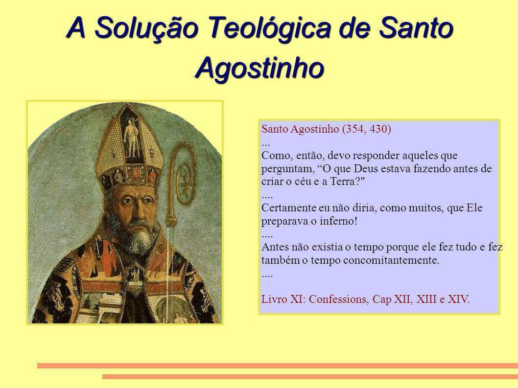 A Solução Teológica de Santo Agostinho Santo Agostinho (354, 430)... Como, então, devo responder aqueles que perguntam, O que Deus estava fazendo ante