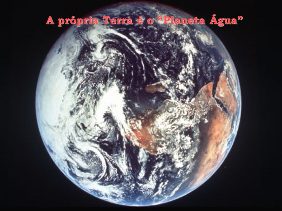 A própria Terra é o Planeta Água