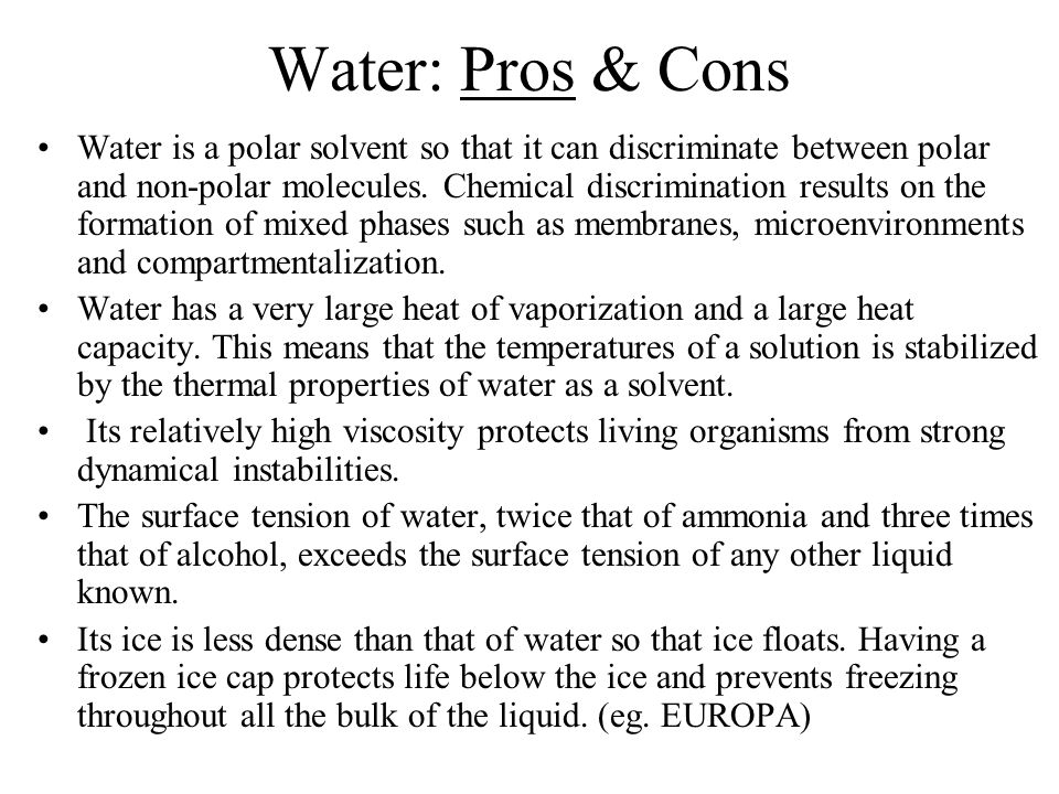 Water: Pros & Cons Water is a polar solvent so that it can discriminate between polar and non-polar molecules.