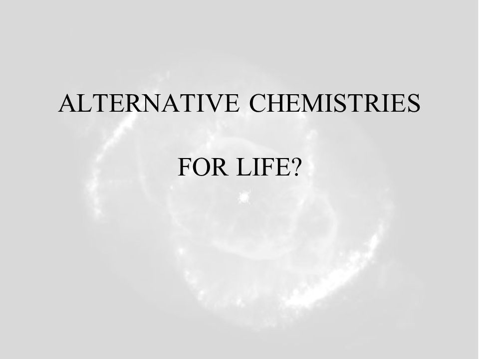 ALTERNATIVE CHEMISTRIES FOR LIFE
