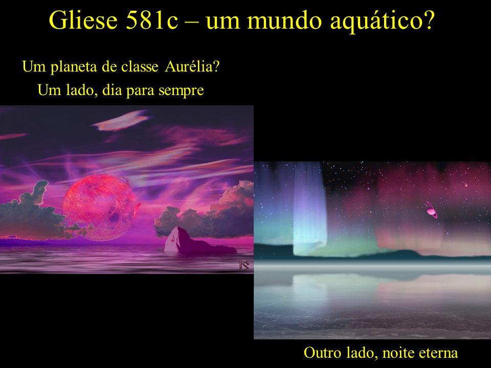 Gliese 581c – um mundo aquático. Um planeta de classe Aurélia.