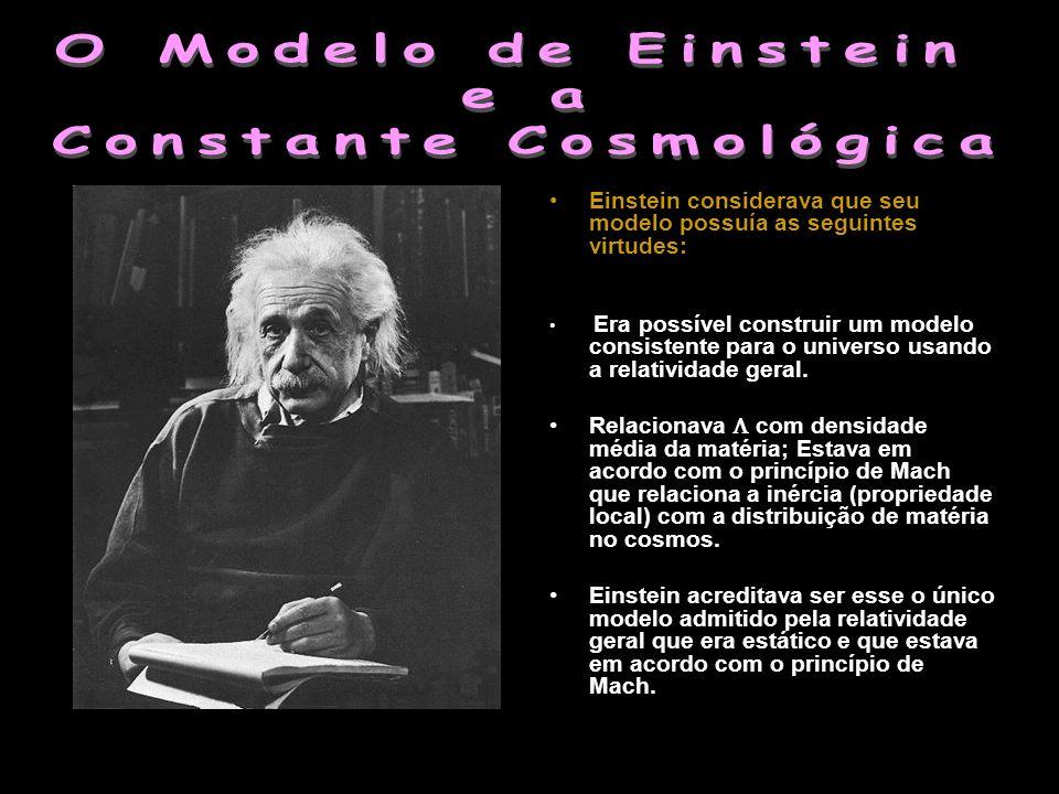 Einstein considerava que seu modelo possuía as seguintes virtudes: Era possível construir um modelo consistente para o universo usando a relatividade