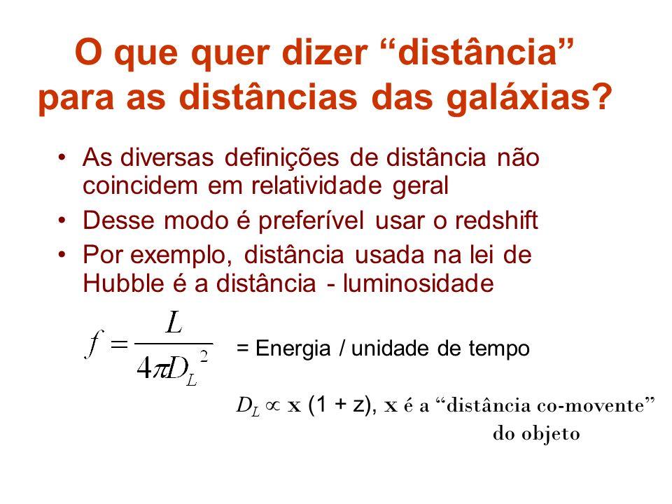 O que quer dizer distância para as distâncias das galáxias? As diversas definições de distância não coincidem em relatividade geral Desse modo é prefe