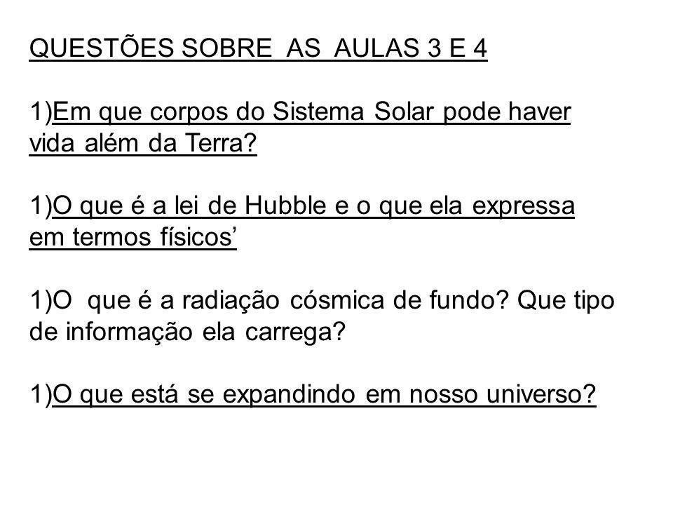 QUESTÕES SOBRE AS AULAS 3 E 4 1)Em que corpos do Sistema Solar pode haver vida além da Terra? 1)O que é a lei de Hubble e o que ela expressa em termos
