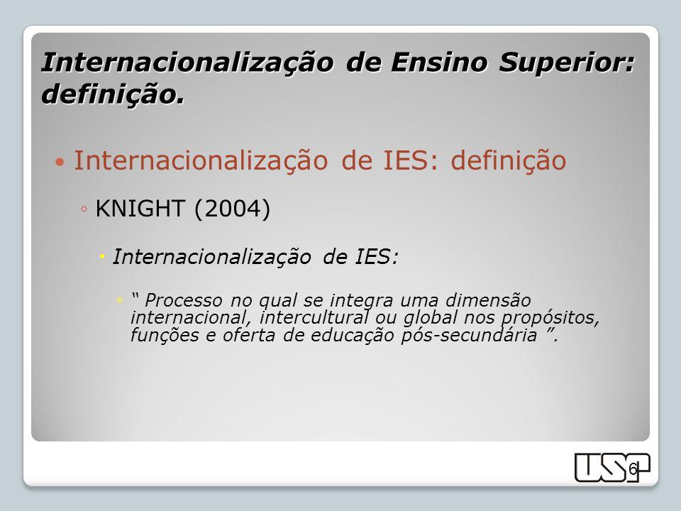 6 Internacionalização de IES: definição KNIGHT (2004) Internacionalização de IES: Processo no qual se integra uma dimensão internacional, intercultura