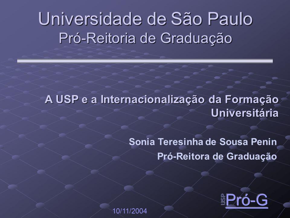 Universidade de São Paulo Pró-Reitoria de Graduação 10/11/2004 Sonia Teresinha de Sousa Penin Pró-Reitora de Graduação A USP e a Internacionalização da Formação Universitária