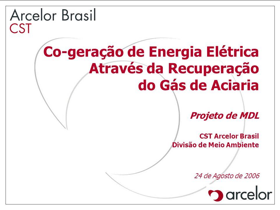 Co-geração de Energia Elétrica Através da Recuperação do Gás de Aciaria CST Arcelor Brasil Divisão de Meio Ambiente 24 de Agosto de 2006 Projeto de MD