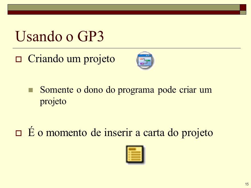 15 Usando o GP3 Criando um projeto Somente o dono do programa pode criar um projeto É o momento de inserir a carta do projeto
