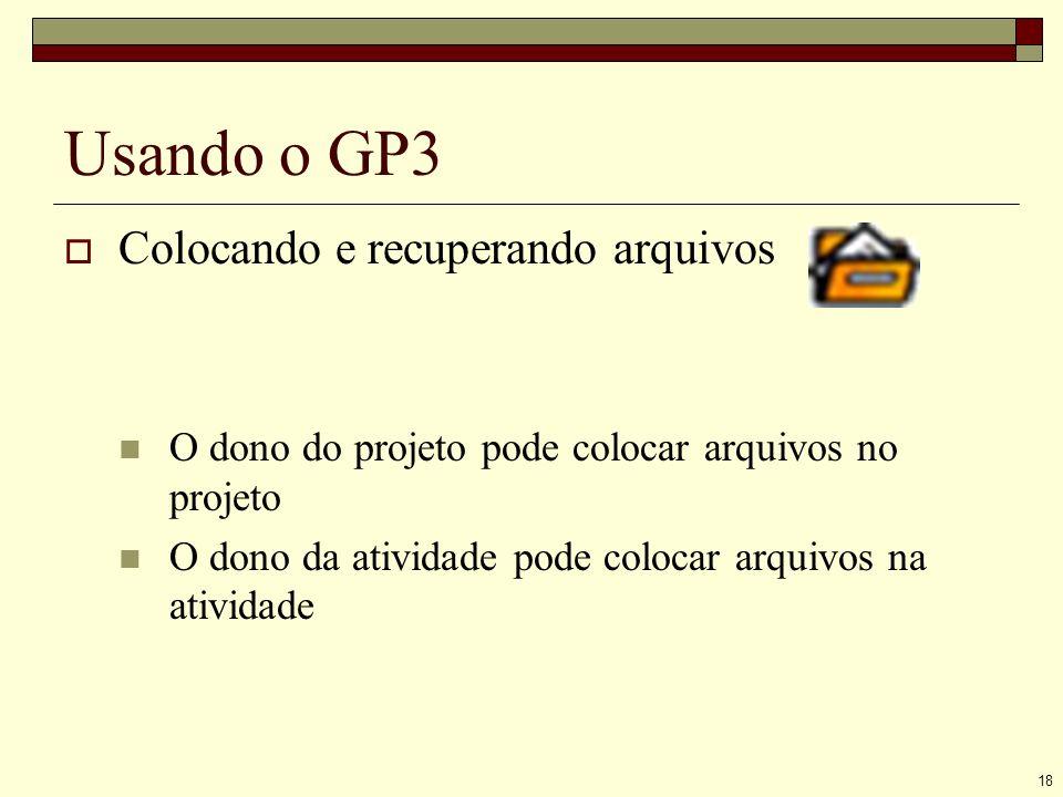 18 Usando o GP3 Colocando e recuperando arquivos O dono do projeto pode colocar arquivos no projeto O dono da atividade pode colocar arquivos na atividade