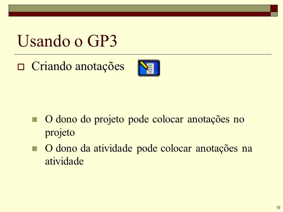 19 Usando o GP3 Criando anotações O dono do projeto pode colocar anotações no projeto O dono da atividade pode colocar anotações na atividade