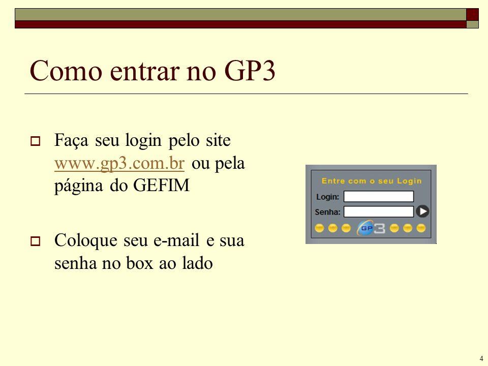 4 Como entrar no GP3 Faça seu login pelo site www.gp3.com.br ou pela página do GEFIM www.gp3.com.br Coloque seu e-mail e sua senha no box ao lado