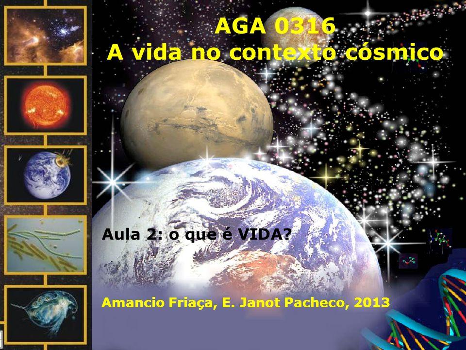 AGA 0316 A vida no contexto cósmico Amancio Friaça, E. Janot Pacheco, 2013 Aula 2: o que é VIDA