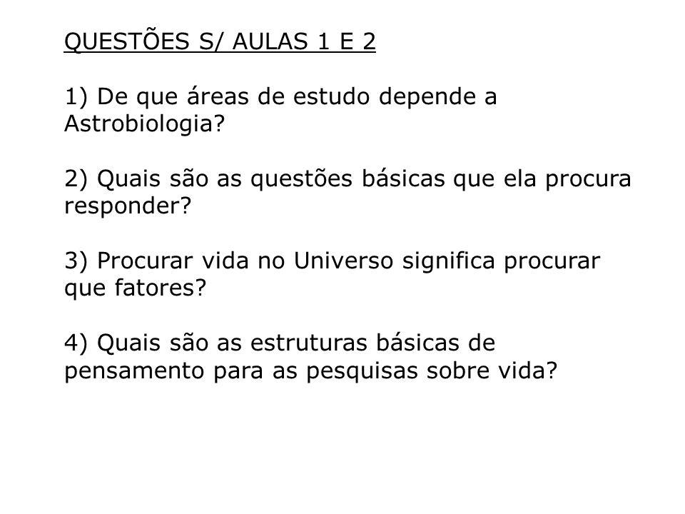 QUESTÕES S/ AULAS 1 E 2 1) De que áreas de estudo depende a Astrobiologia.