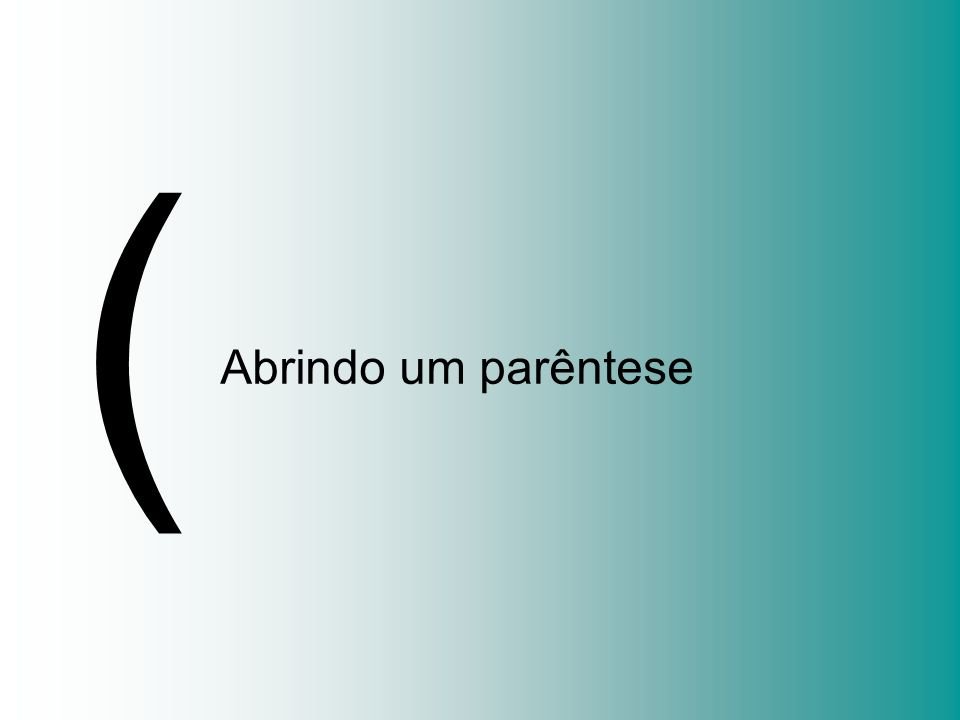 Abrindo um parêntese (