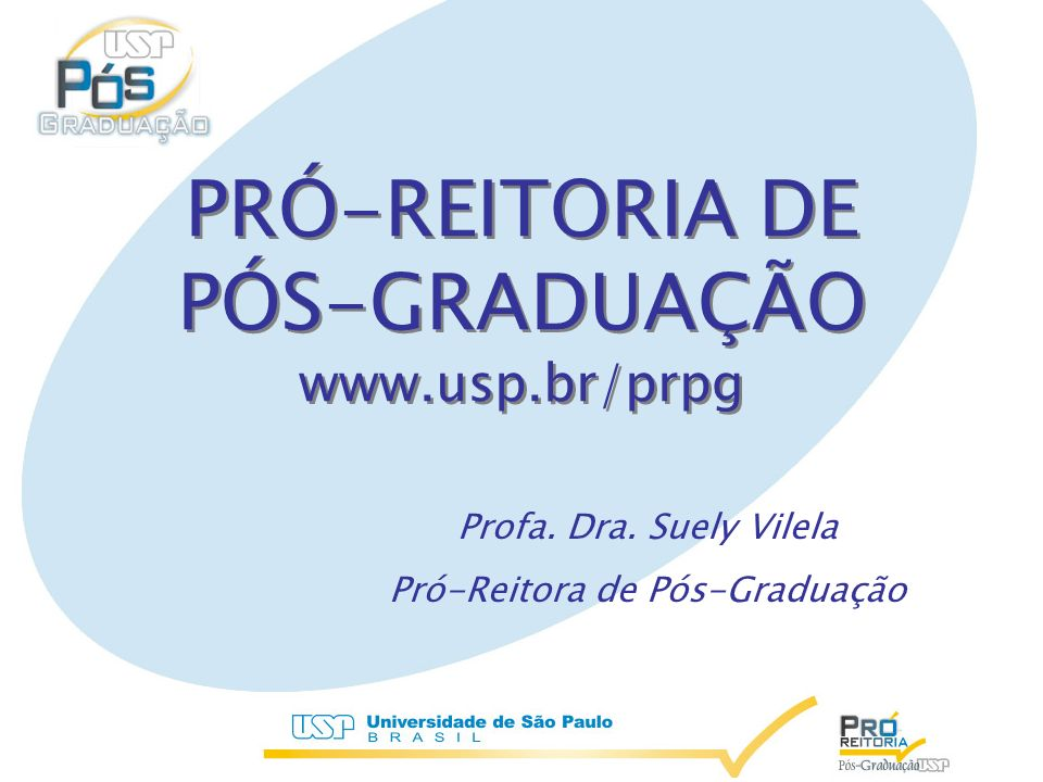 PRÓ-REITORIA DE PÓS-GRADUAÇÃO www.usp.br/prpg PRÓ-REITORIA DE PÓS-GRADUAÇÃO www.usp.br/prpg Profa.