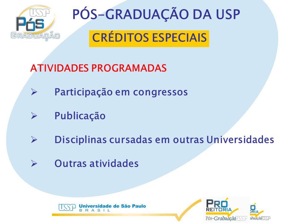 CRÉDITOS ESPECIAIS ATIVIDADES PROGRAMADAS Participação em congressos Publicação Disciplinas cursadas em outras Universidades Outras atividades PÓS-GRADUAÇÃO DA USP
