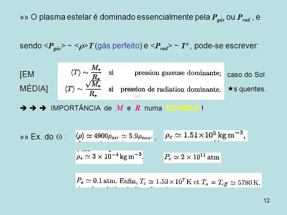 13 »» Limites encontrados em estrelas de tipos extremos: 10 10 10 kgm -3 ; 10 6 < T c < 3 x 10 9 3.2 Tempo de Queda Livre »» Se desligarmos subitamente o motor nuclear da, ?.