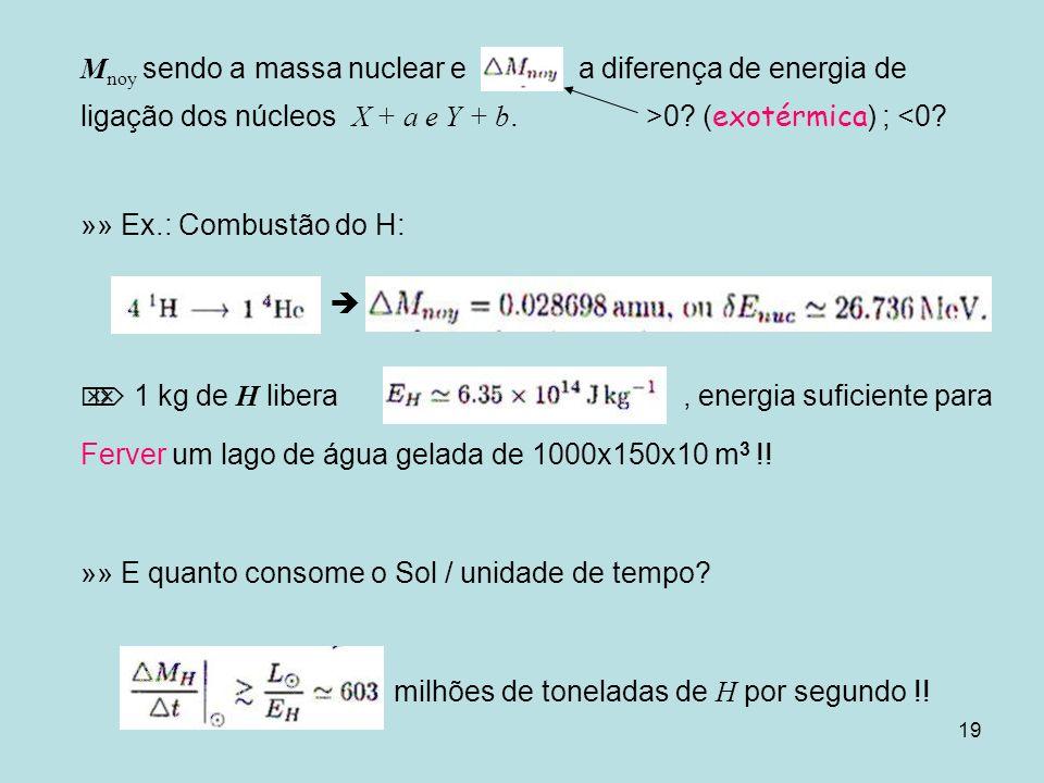 20 »» pode-se mostrar das equações anteriores que : cada kg de H produz 0,992935 kg de He, o que significa que a massa do Sol diminue de 4,26 x 10 6 toneladas/seg !.