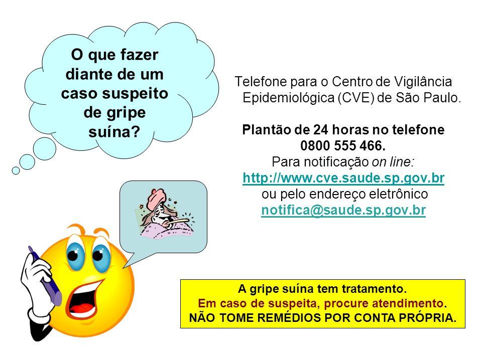 O que fazer diante de um caso suspeito de gripe suína? Telefone para o Centro de Vigilância Epidemiológica (CVE) de São Paulo. Plantão de 24 horas no