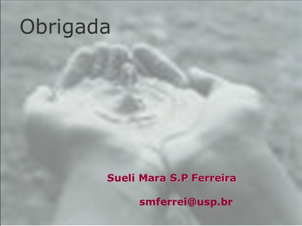 Obrigada smferrei@usp.br Sueli Mara S.P Ferreira