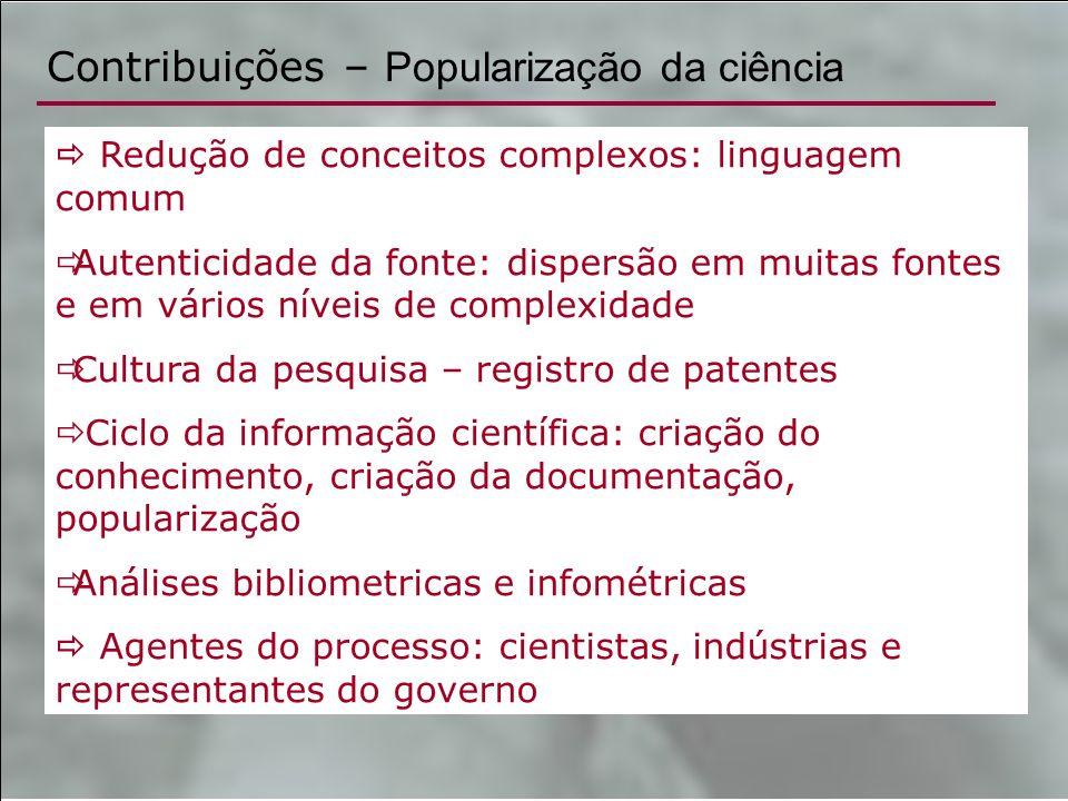 Contribuições – Popularização da ciência Redução de conceitos complexos: linguagem comum Autenticidade da fonte: dispersão em muitas fontes e em vário