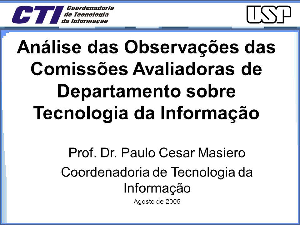 Avaliação Externa – agosto de 2005 Análise das Observações das Comissões Avaliadoras de Departamento sobre Tecnologia da Informação Prof.