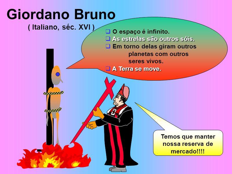 Giordano Bruno ( Italiano, séc. XVI ) O espaço é infinito. As estrelas são outros sóis. Em torno delas giram outros planetas com outros seres vivos. A