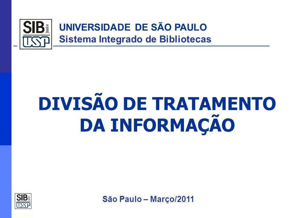 Fev./2010 25/06/10 DGTI DIVISÃO DE TRATAMENTO DA INFORMAÇÃO UNIVERSIDADE DE SÃO PAULO Sistema Integrado de Bibliotecas São Paulo – Março/2011