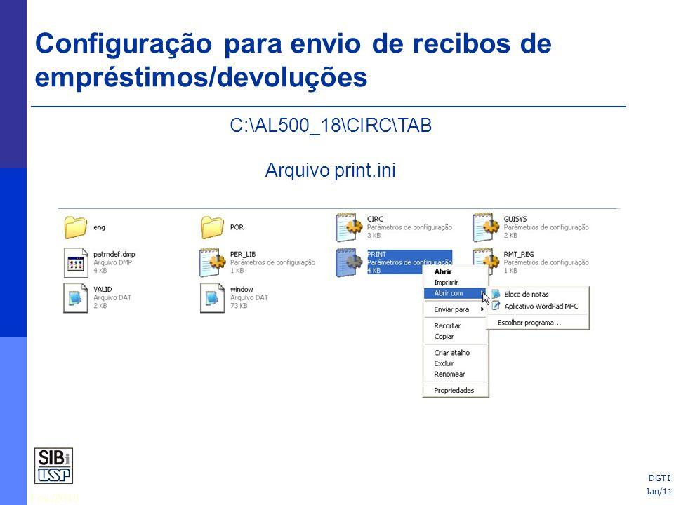 Fev./2010 C:\AL500_18\CIRC\TAB Arquivo print.ini Configuração para envio de recibos de empréstimos/devoluções Jan/11 DGTI