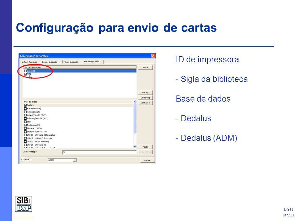 Fev./2010 ID de impressora - Sigla da biblioteca Base de dados - Dedalus - Dedalus (ADM) Jan/11 DGTI Configuração para envio de cartas