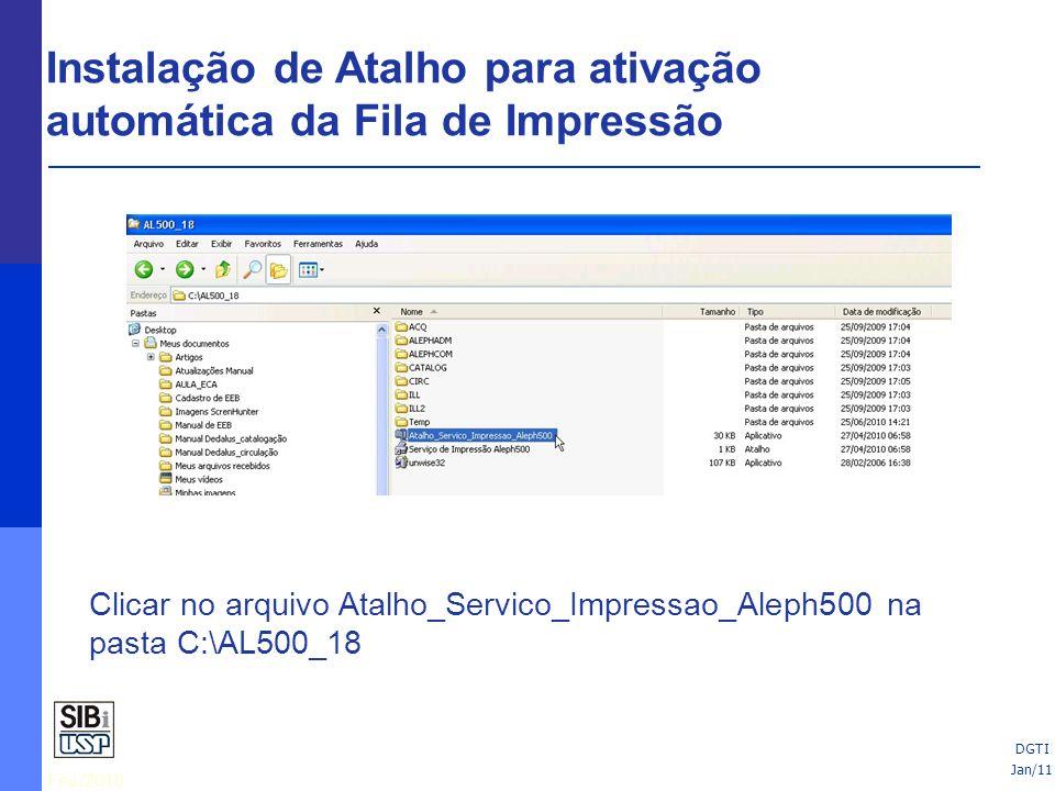 Fev./2010 25/06/10 Instalação de Atalho para ativação automática da Fila de Impressão Clicar no arquivo Atalho_Servico_Impressao_Aleph500 na pasta C:\