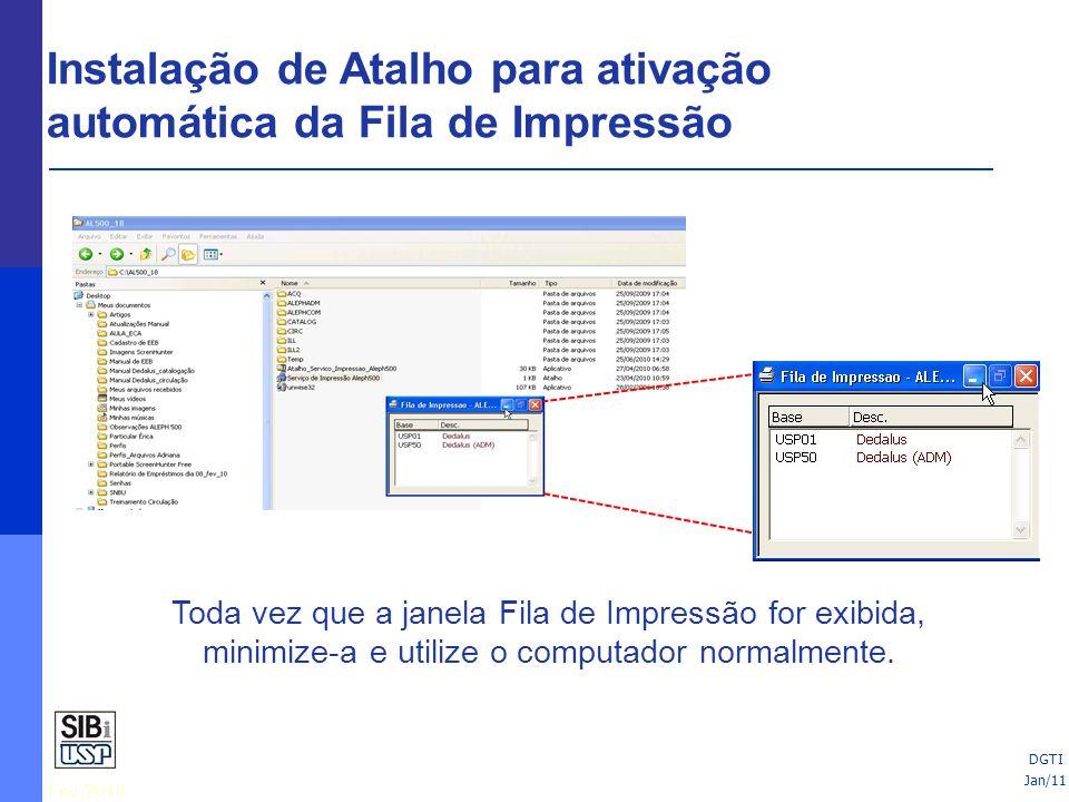 Fev./2010 25/06/10 Toda vez que a janela Fila de Impressão for exibida, minimize-a e utilize o computador normalmente. Jan/11 DGTI Instalação de Atalh