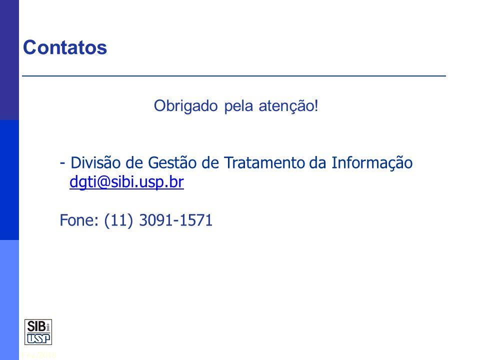 Fev./2010 Contatos - Divisão de Gestão de Tratamento da Informação dgti@sibi.usp.br Fone: (11) 3091-1571 Obrigado pela atenção!
