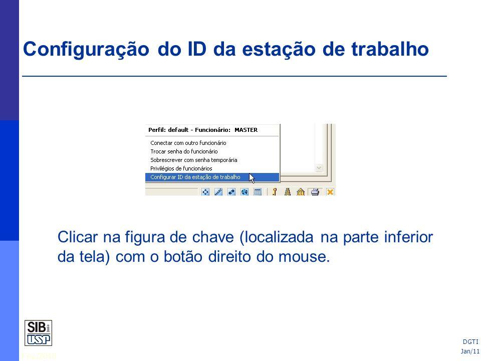 Fev./2010 Configuração do ID da estação de trabalho Clicar na figura de chave (localizada na parte inferior da tela) com o botão direito do mouse.