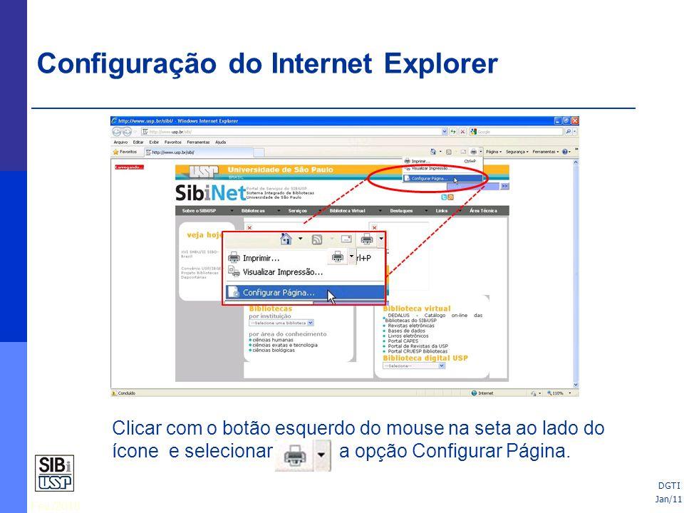 Fev./2010 25/06/10 Clicar com o botão esquerdo do mouse na seta ao lado do ícone e selecionar a opção Configurar Página. Configuração do Internet Expl