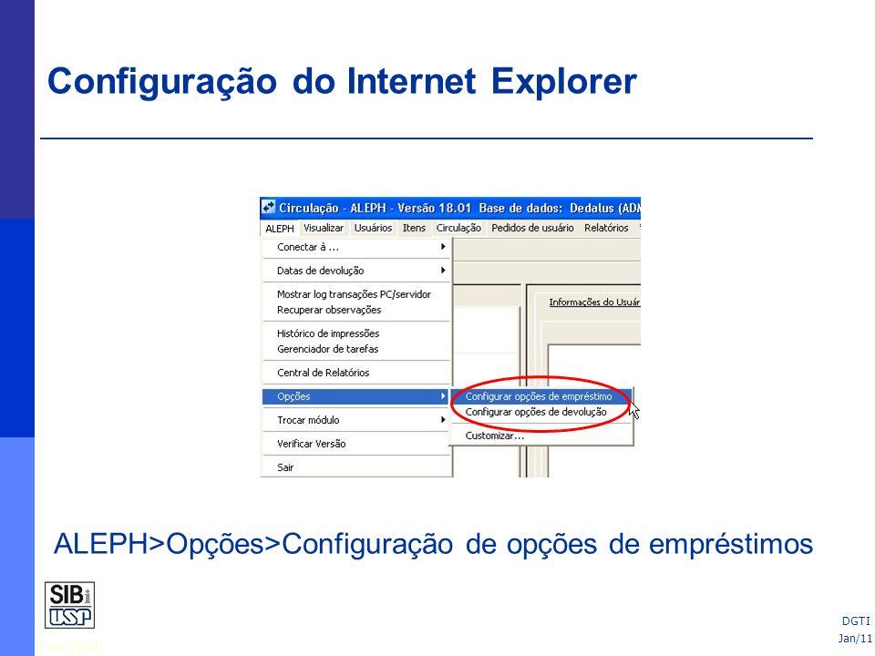 Fev./2010 DGTI ALEPH>Opções>Configuração de opções de empréstimos Jan/11 DGTI Configuração do Internet Explorer