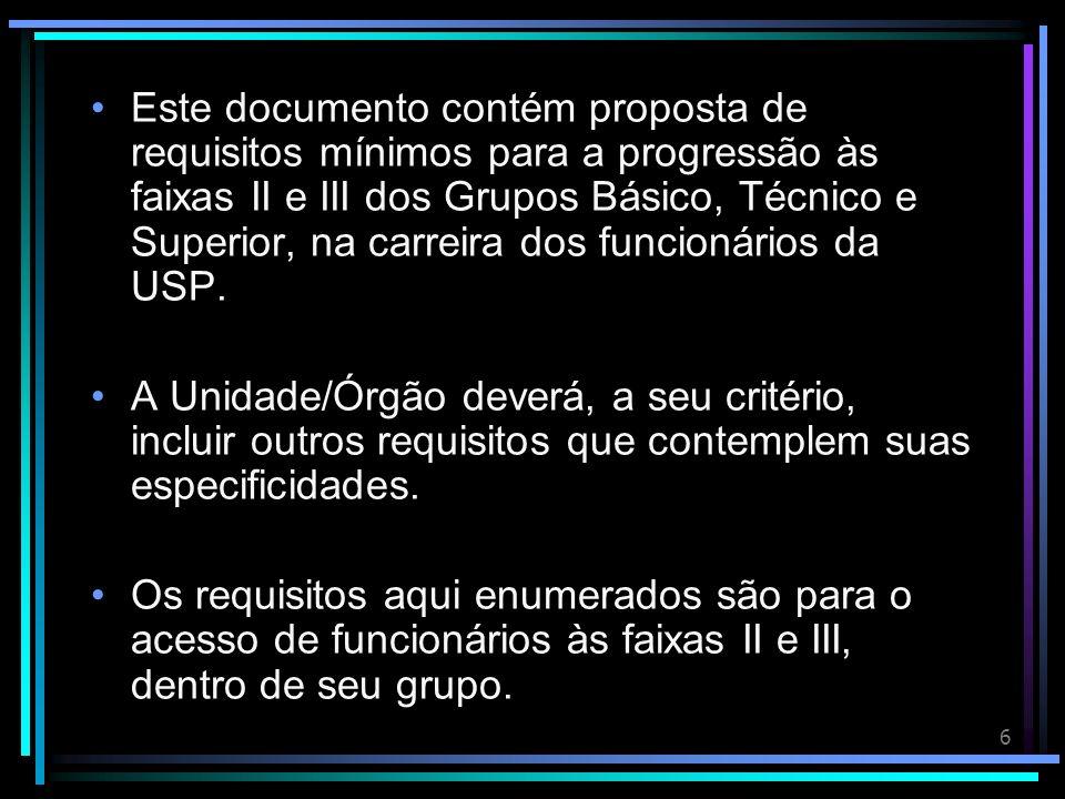6 Este documento contém proposta de requisitos mínimos para a progressão às faixas II e III dos Grupos Básico, Técnico e Superior, na carreira dos funcionários da USP.