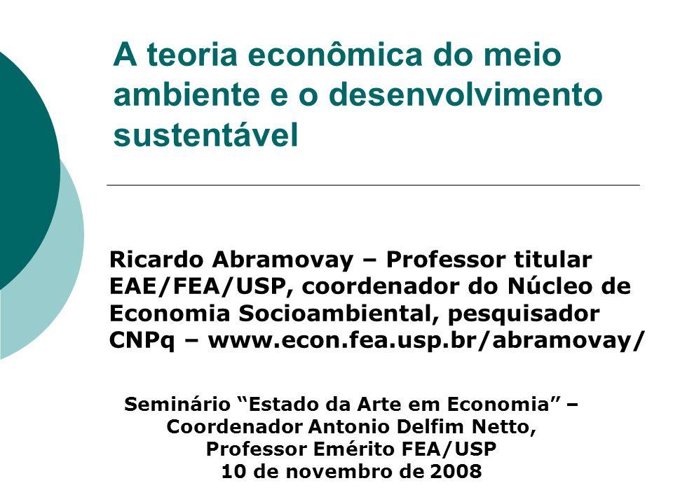 A teoria econômica do meio ambiente e o desenvolvimento sustentável Seminário Estado da Arte em Economia – Coordenador Antonio Delfim Netto, Professor