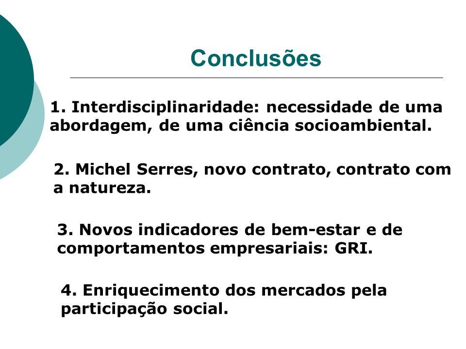 Conclusões 1. Interdisciplinaridade: necessidade de uma abordagem, de uma ciência socioambiental. 2. Michel Serres, novo contrato, contrato com a natu