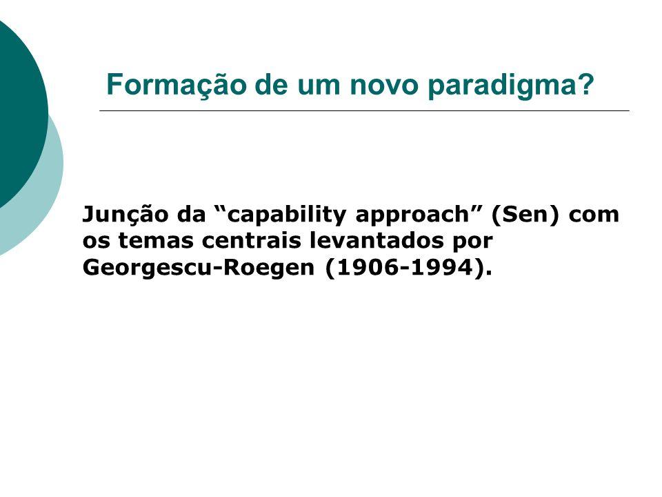 Formação de um novo paradigma? Junção da capability approach (Sen) com os temas centrais levantados por Georgescu-Roegen (1906-1994).