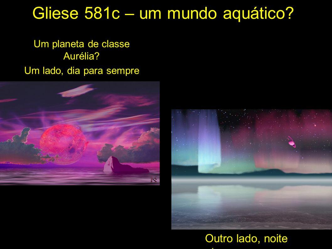Gliese 581c – um mundo aquático.Um planeta de classe Aurélia.