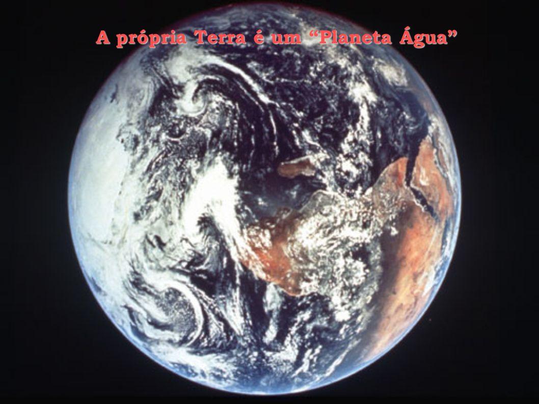 A própria Terra é um Planeta Água