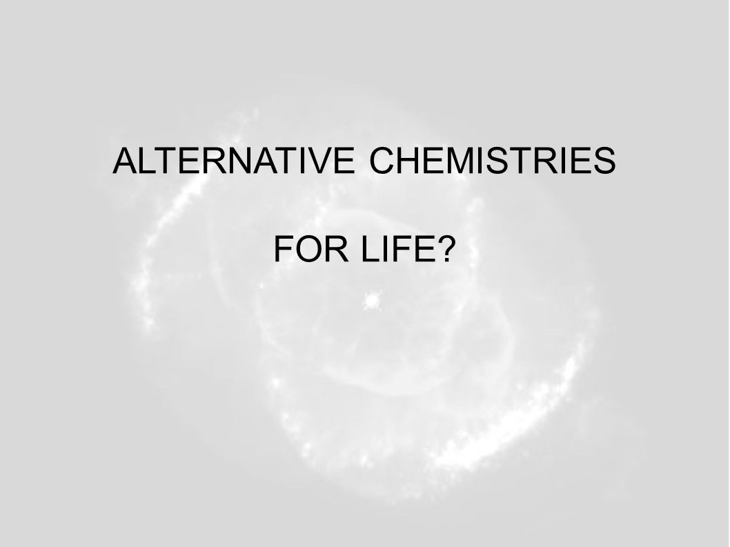 ALTERNATIVE CHEMISTRIES FOR LIFE?