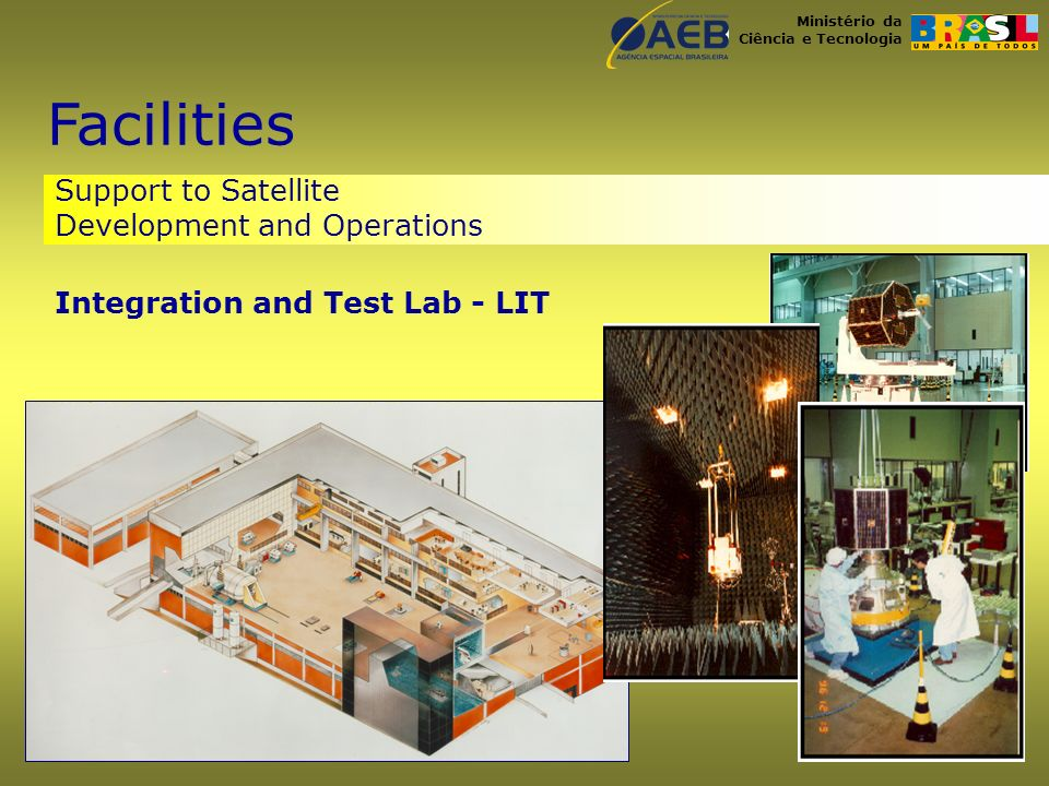 Ministério da Ciência e Tecnologia Integration and Test Lab - LIT Support to Satellite Development and Operations Facilities