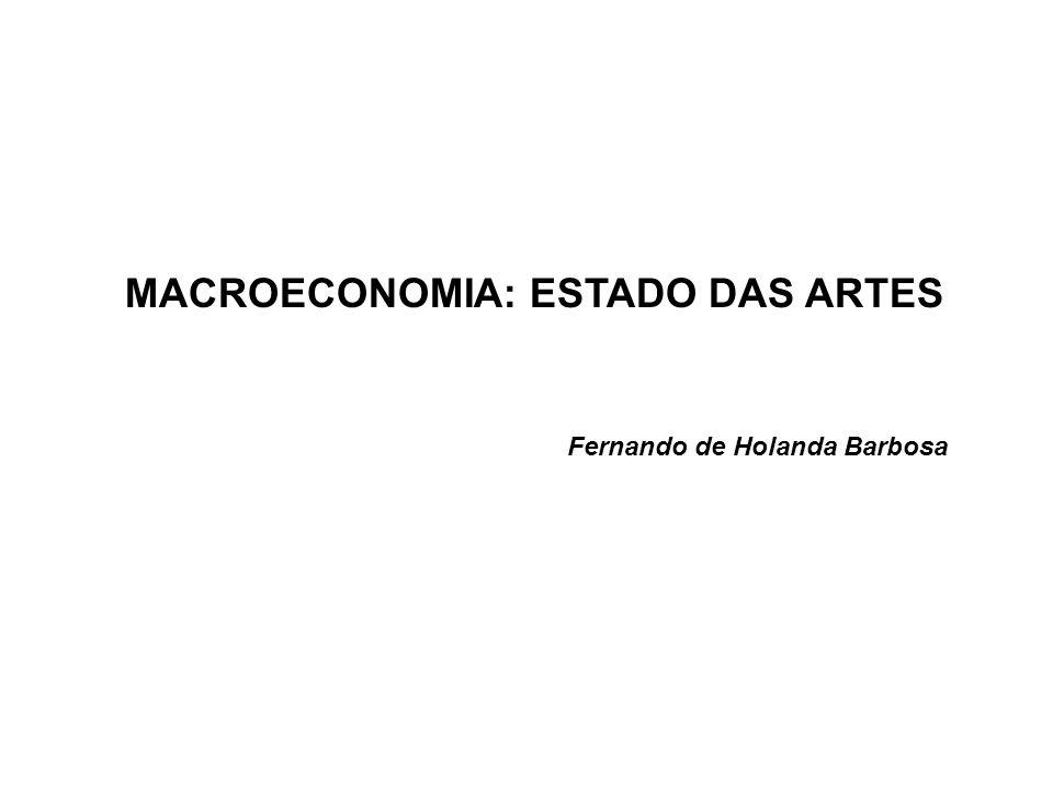 MACROECONOMIA: ESTADO DAS ARTES Fernando de Holanda Barbosa
