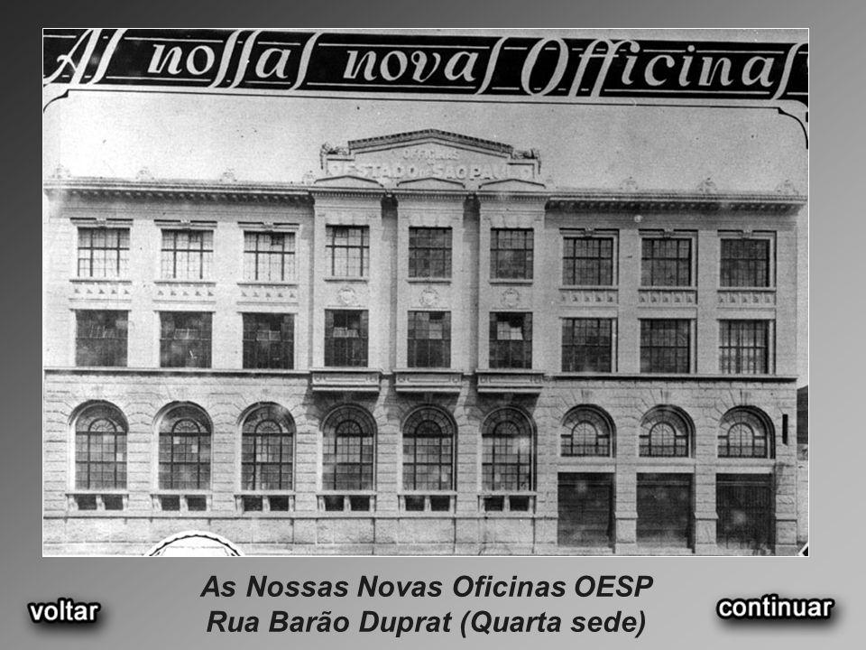 As Nossas Novas Oficinas OESP Rua Barão Duprat (Quarta sede)