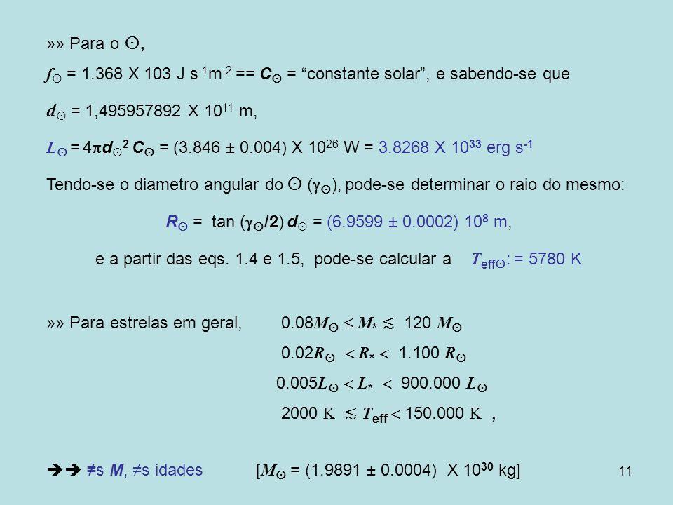 11 »» Para o, f = 1.368 X 103 J s -1 m -2 == C = constante solar, e sabendo-se que d = 1,495957892 X 10 11 m, L = 4 d 2 C = (3.846 ± 0.004) X 10 26 W