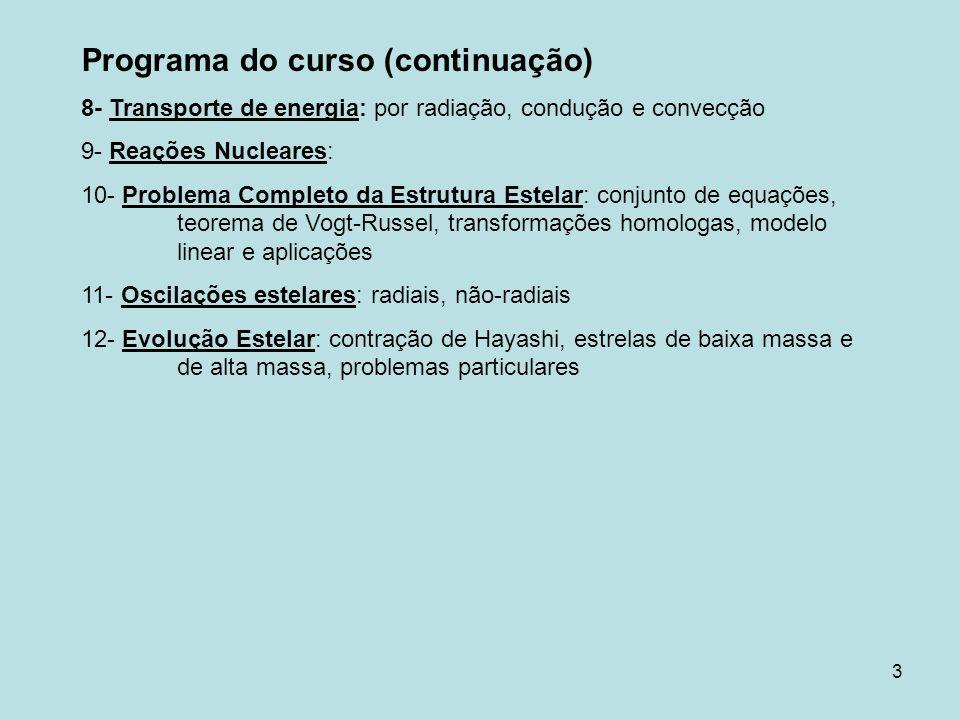 3 Programa do curso (continuação) 8- Transporte de energia: por radiação, condução e convecção 9- Reações Nucleares: 10- Problema Completo da Estrutur
