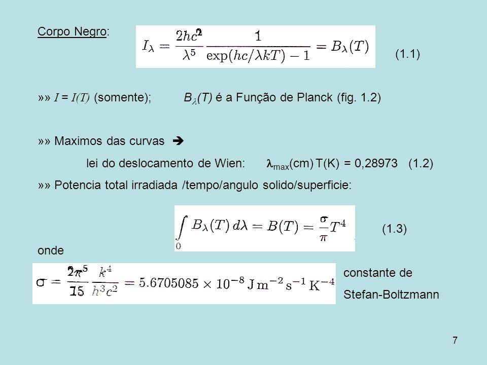 7 Corpo Negro: (1.1) »» I = I(T) (somente); B (T) é a Função de Planck (fig. 1.2) »» Maximos das curvas lei do deslocamento de Wien: max (cm) T(K) = 0
