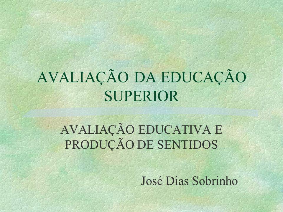 AVALIAÇÃO DA EDUCAÇÃO SUPERIOR AVALIAÇÃO EDUCATIVA E PRODUÇÃO DE SENTIDOS José Dias Sobrinho